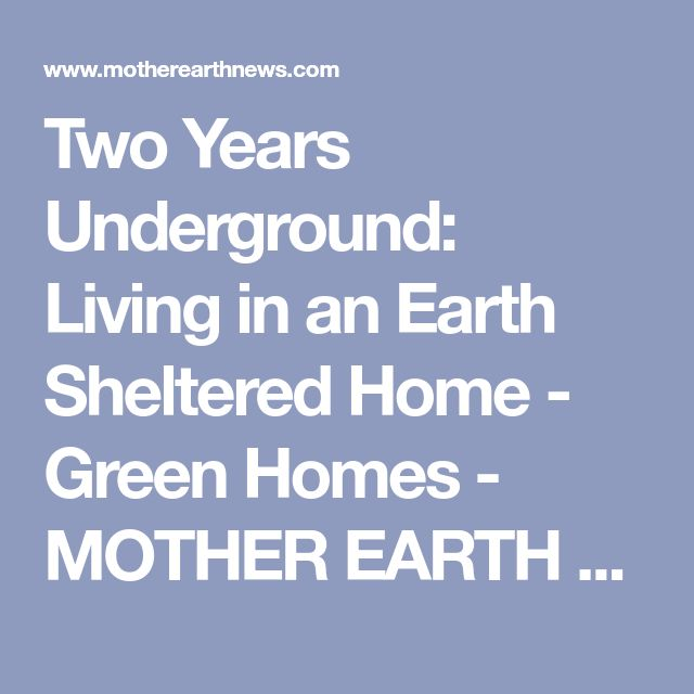 Two Years Underground: Living in an Earth Sheltered Home - Green Homes - MOTHER EARTH NEWS