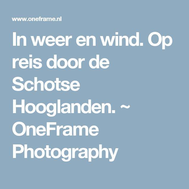 In weer en wind. Op reis door de Schotse Hooglanden. ~ OneFrame Photography