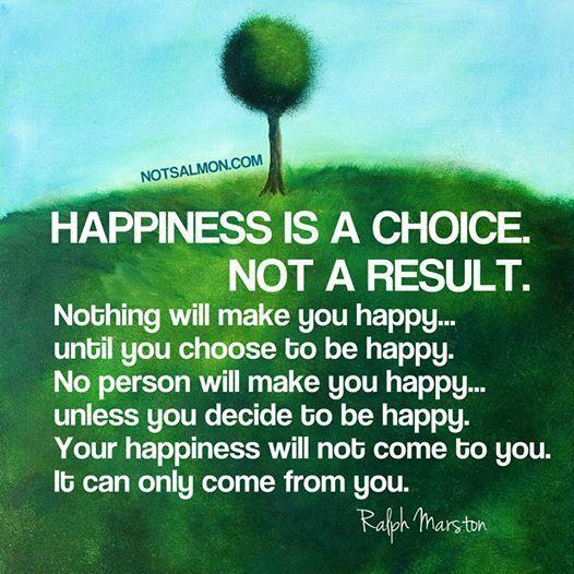 幸せは選択。結果ではなく。 何ごともあなたを幸せにはしない。。。 あなたが幸せであることを選ぶまでは。 誰もあなたを幸せにはしない。。。 あなたが幸せでいることを決めるまでは。 あなたの幸せはあなたにやってくるものではなく それはあなたの内面からだけ来ることができるのです。 Ralph Marston http://greatday.com/nmot/ralph.html