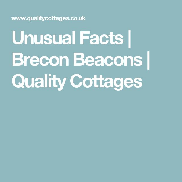 Unusual Facts   Brecon Beacons   Quality Cottages