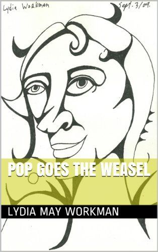 Pop Goes The Weasel by Lydia May Workman, http://www.amazon.com/dp/B00HRQ6Y8W/ref=cm_sw_r_pi_dp_CzQZsb07ZF0AS