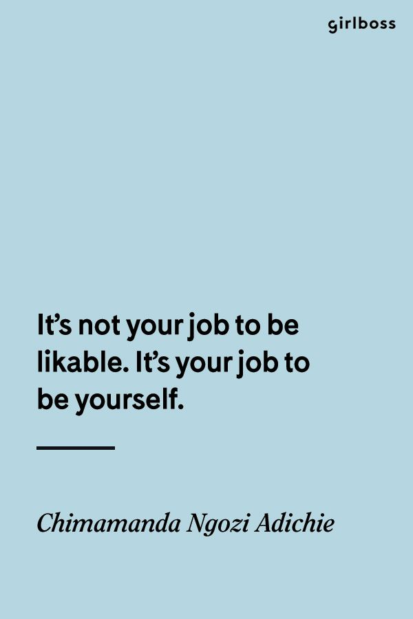 Girlboss Quote: It's not your job to be likable. It's your job to be yourself. - Chimamanda Ngozi Adichie