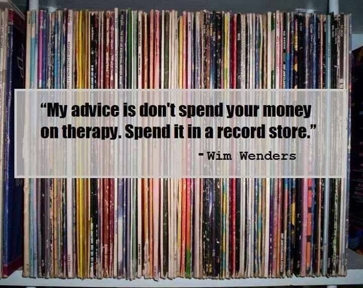 """My advice is don't spend your money on therapy. Spend it in a record store"" - Wim Wenders"