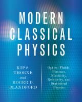Modern classical physics : optics, fluids, plasmas, elasticity, relativity, and statistical physics / Kip S. Thorne and Roger D. Blandford #novetatsfiq2017