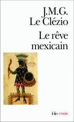 Le Rêve mexicain - J M G LE CLEZIO