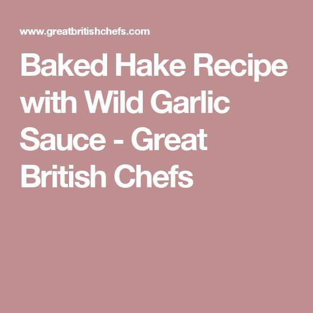 Baked Hake Recipe with Wild Garlic Sauce - Great British Chefs