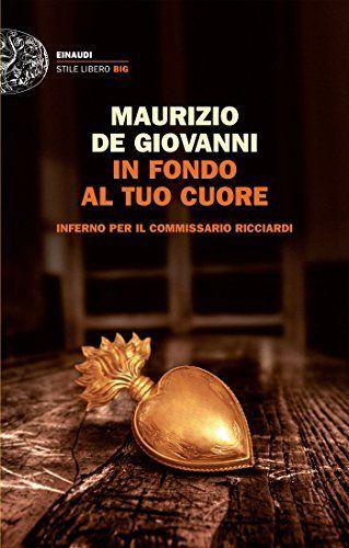 In fondo al tuo cuore: Inferno per il commissario Ricciardi (Einaudi. Stile libero big) di Maurizio de Giovanni, http://www.amazon.it/dp/B00LF0M7GY/ref=cm_sw_r_pi_dp_foehub1DJSHGS