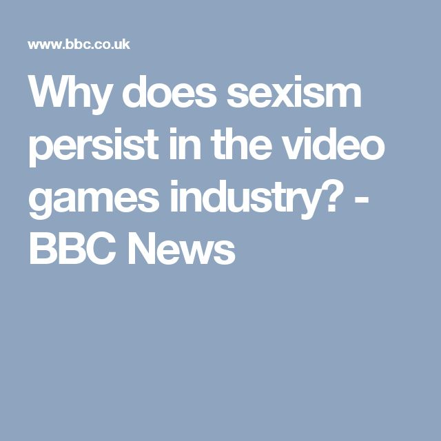 Why does sexism persist in the video games industry? - BBC News