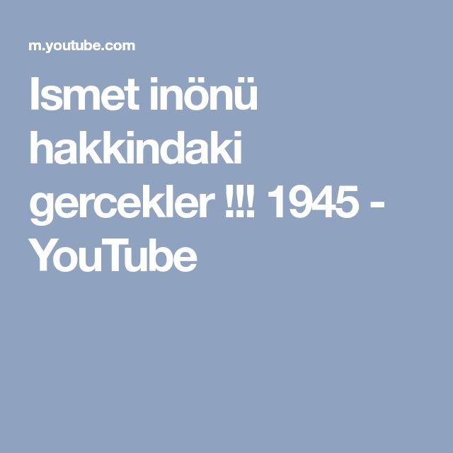 Ismet inönü hakkindaki gercekler !!! 1945 - YouTube