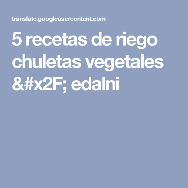 5 recetas de riego chuletas vegetales / edalni