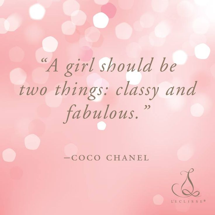 """A girl should be two things: classy and fabulous.""--Coco Chanel"