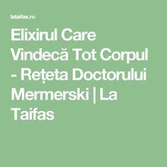 Elixirul Care Vindecă Tot Corpul - Rețeta Doctorului Mermerski   La Taifas