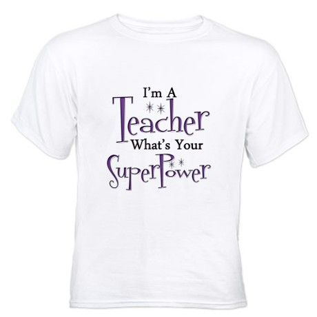 I'm A Teacher...What's Your Super Power? White T-Shirt - 2 purchased