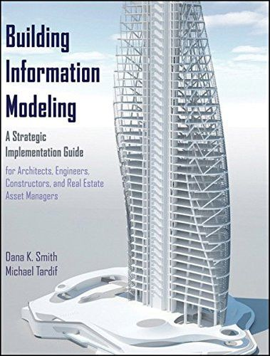 Building Information Modeling: A Strategic Implementation Guide for Architects, Engineers, Constructors, and Real Estate Asset Managers