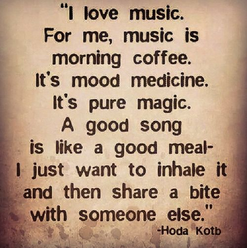 I love music.  For me, music morning coffee.  It's mood medicine.  It's pure magic.  A good song is like a good meal- I just want to inhale it and then share a bite with someone else.