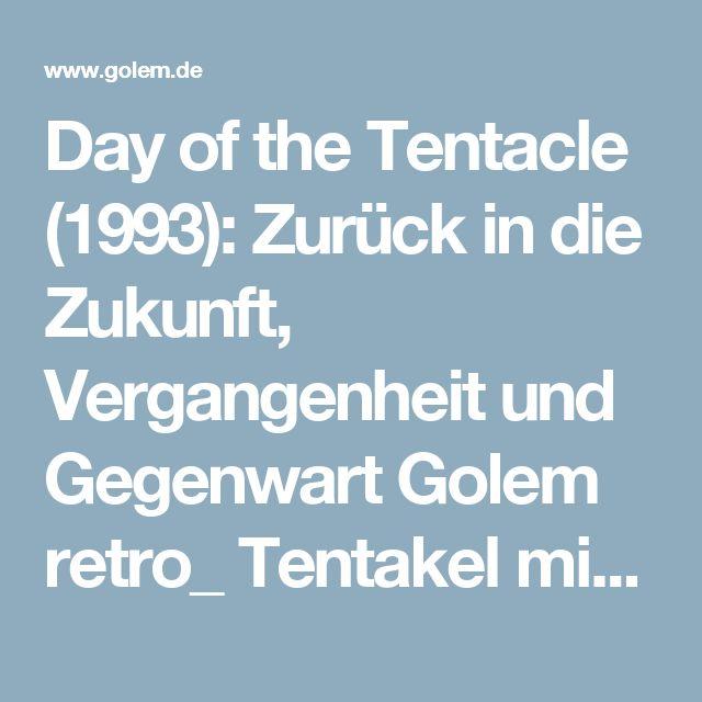 Day of the Tentacle (1993): Zurück in die Zukunft, Vergangenheit und Gegenwart  Golem retro_  Tentakel mit Weltherrschaftsambitionen stehen uns in der fünften Episode von Golem retro_ gegenüber. Das Erstlingswerk von Tim Schafer (Grim Fandango, Broken Age) überzeugte bereits 1993 mit Comiclook und Slapstick.