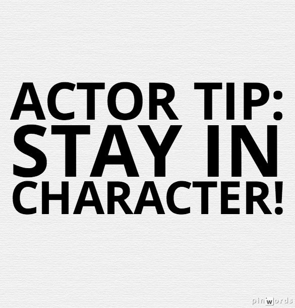 He said that most actors failed to stay in character after their audition. That as soon as the audition was over, actors would forget that they should still have an idea of who the character is and go back to normal.