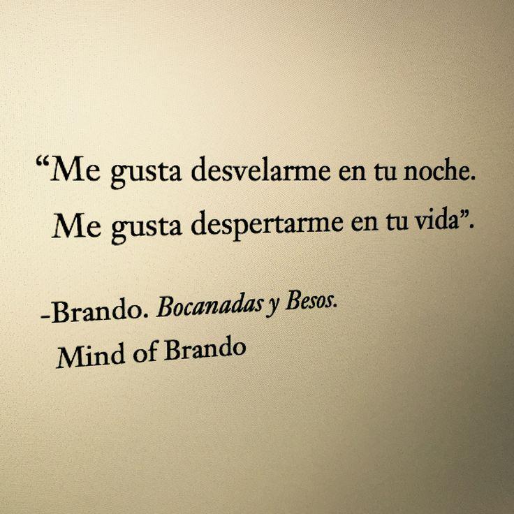 Me gusta desvelarme en tu noche. Me gusta despertarme en tu vida. Mind of Brando