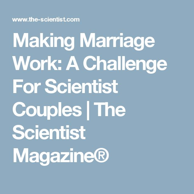 Making Marriage Work: A Challenge For Scientist Couples | The Scientist Magazine®