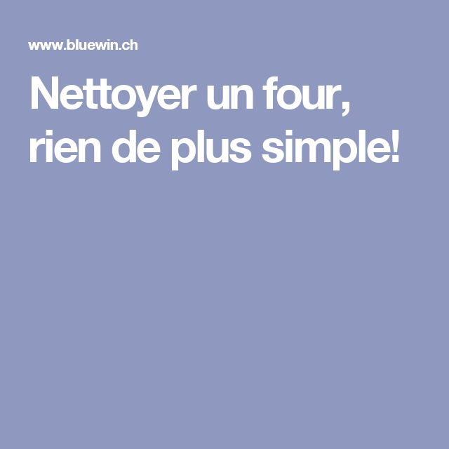 Nettoyer un four, rien de plus simple!