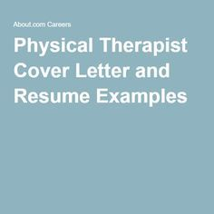 Physical Therapist Cover Letter and Resume Examples
