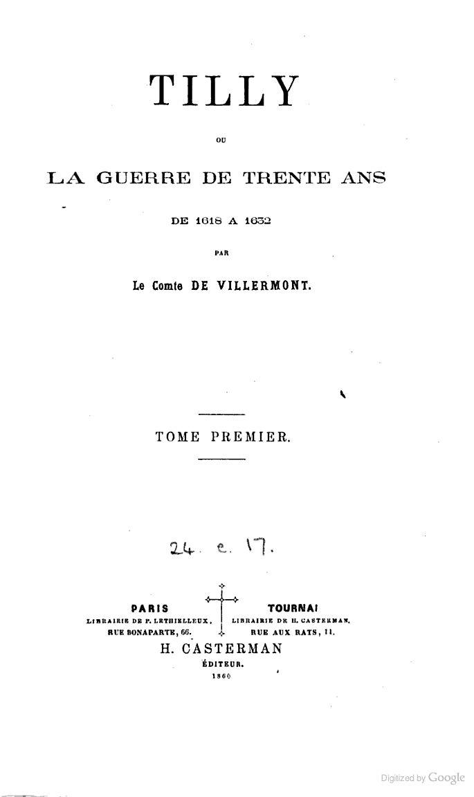 Tilly; ou, La guerre de trente ans de 1618 à 1632 - Antoine Charles Hennequin comte de Villermont - vol. 1, 1860