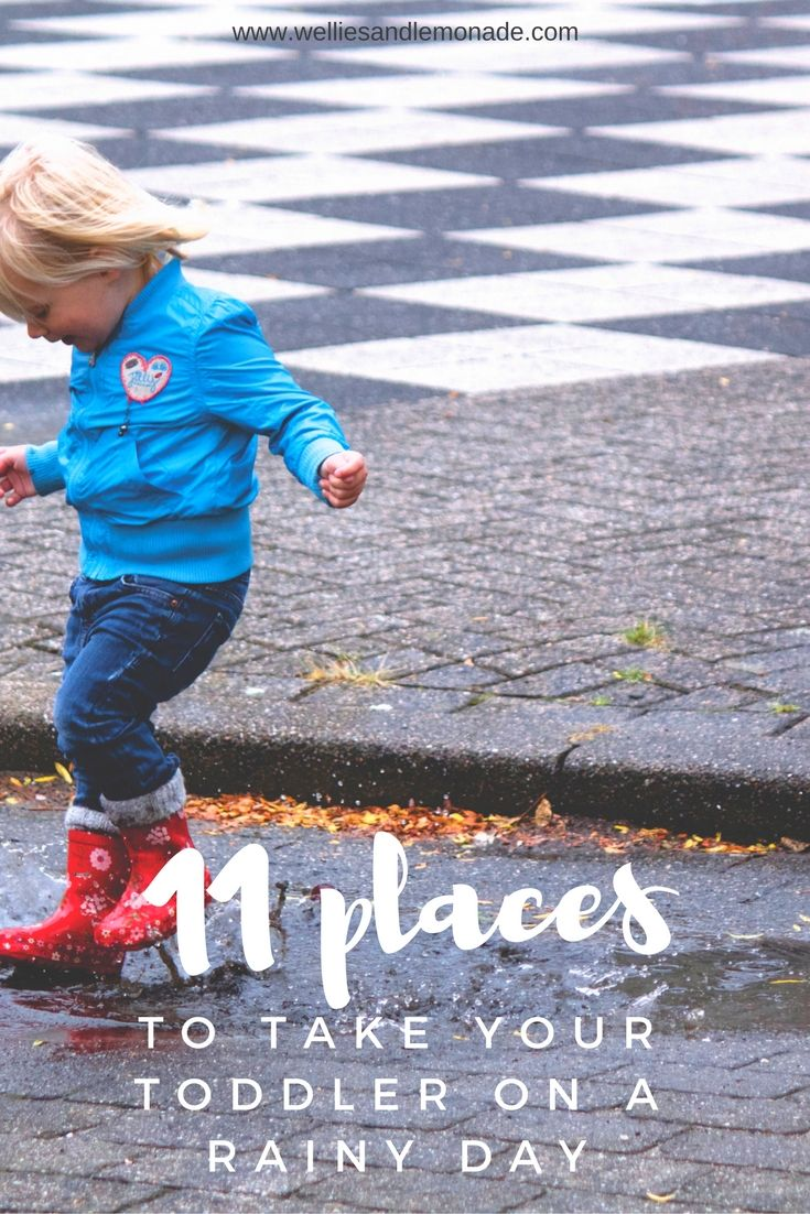 11 places for a toddler on a rainy day Click through to read now or pin now for later. find more at http://www.welliesandlemonade.com