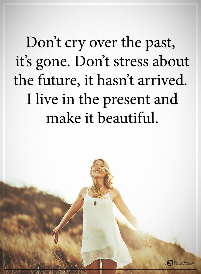 Don't cry over the past, it's gone. Don't stress about the future, it hasn't arrived. I lived in the present and make it beautiful.  #powerofpositivity #positivewords  #positivethinking #inspirationalquote #motivationalquotes #quotes #life #love #hope #fa