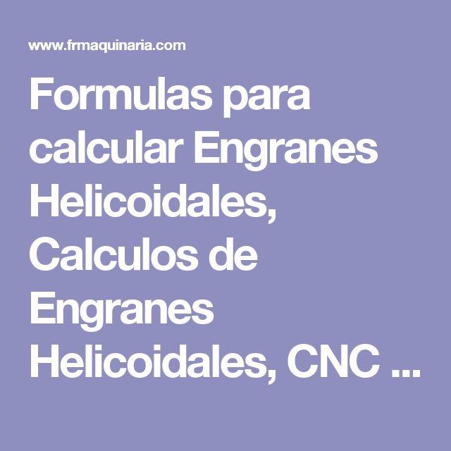 Formulas para calcular Engranes Helicoidales, Calculos de Engranes Helicoidales, CNC Machinery
