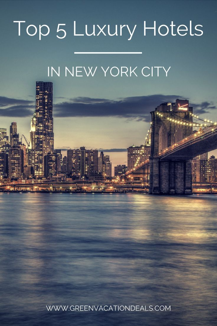 Top 5 Luxury New York City Hotels Green Vacation Deals Nyc Vacation City Hotel New York Vacation