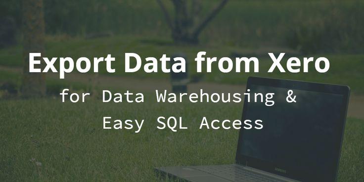 Export Data from Xero for Data Warehousing & Easy SQL Access