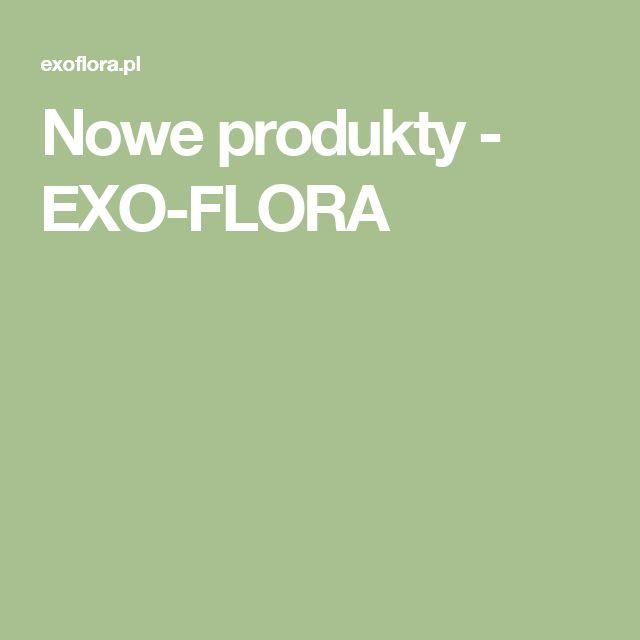 Nowe produkty - EXO-FLORA
