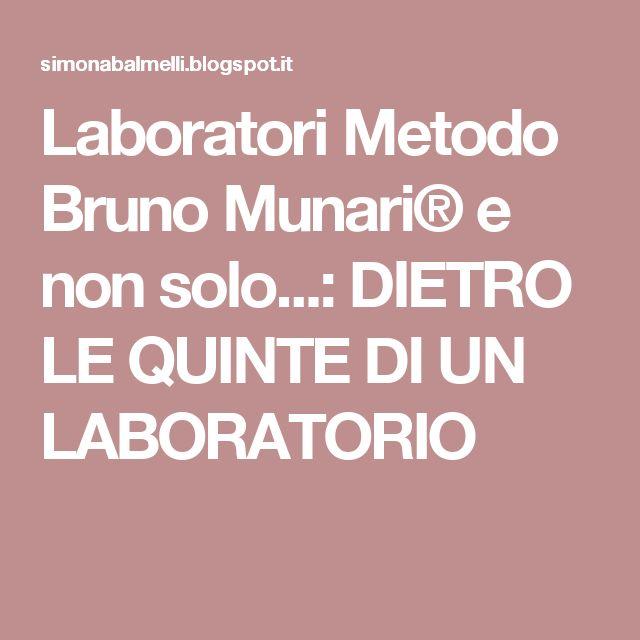Laboratori Metodo Bruno Munari® e non solo...: DIETRO LE QUINTE DI UN LABORATORIO