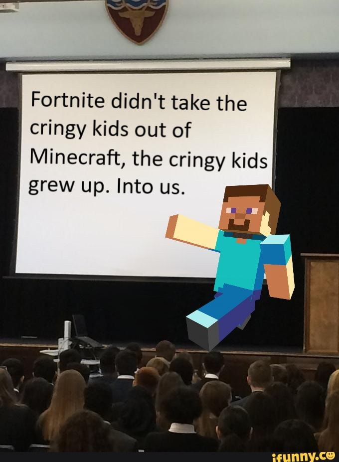 Fortnite Didn T Take The Cringy Kids Out Of Minecraft The Cringy Kids Grew Up Into Us Ifunny Really Funny Memes Fortnite Memes