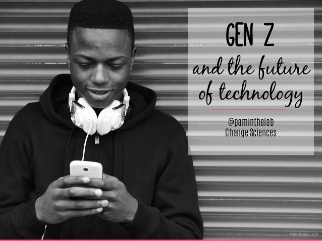 Generation Z and the Future of Technology by Pamela Pavliscak via slideshare
