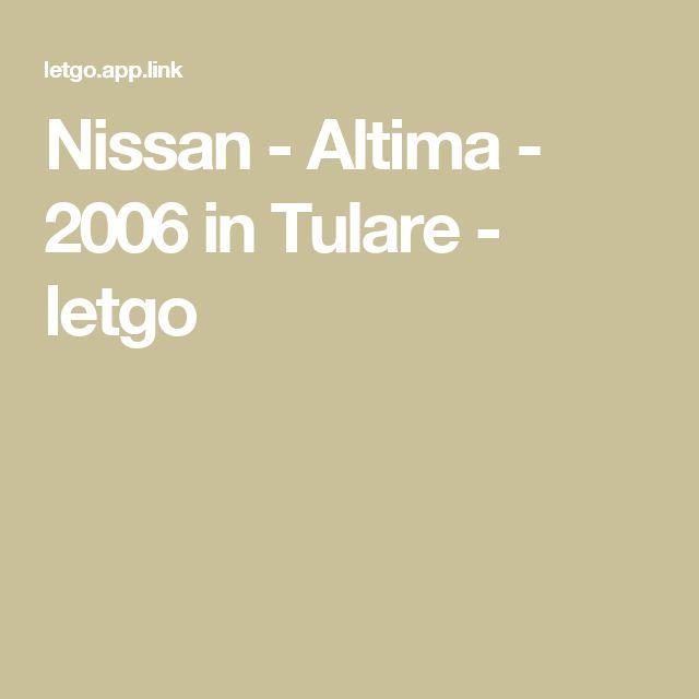 Nissan - Altima - 2006 in Tulare - letgo