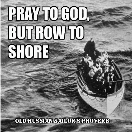 Pray to God, but row to shore - Old Russian sailor's proverb [OC][945v945]