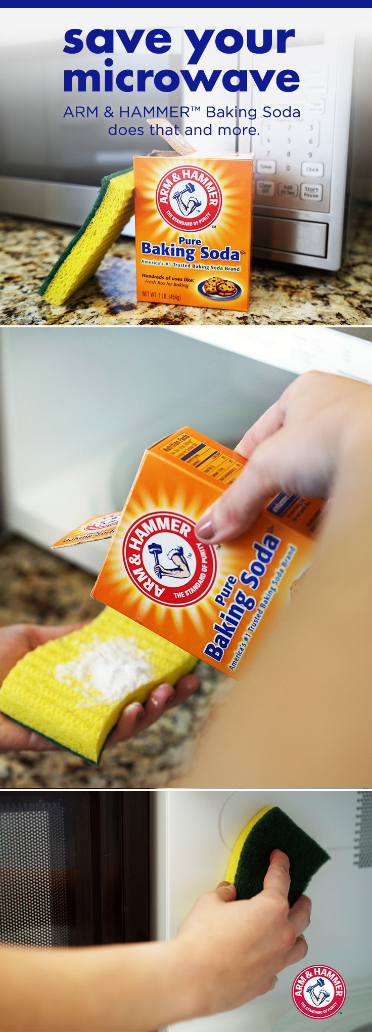 Want to get tough on stubborn microwave gunk? Just sprinkle some ARM & HAMMER™ Baking Soda on a damp sponge and wipe inside and out — then rinse well. For another simple solution, keep a box of ARM & HAMMER™ Baking Soda in your microwave between uses to keep it smelling fresh and clean.