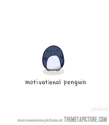 Motivational Penguin - click on him to see the animated gif.  :)