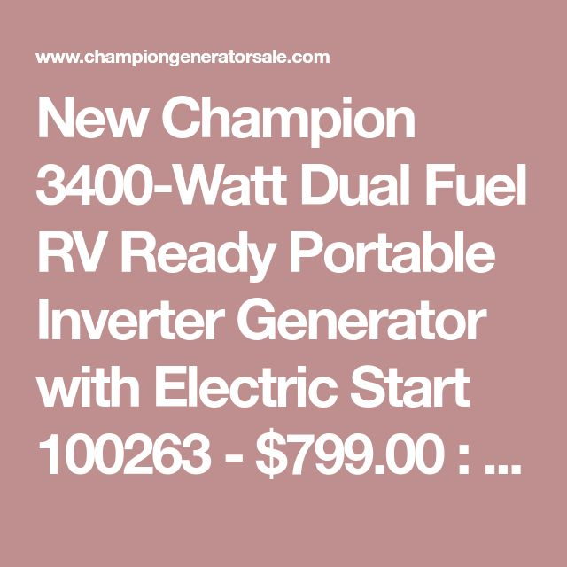 New Champion 3400-Watt Dual Fuel RV Ready Portable Inverter Generator with Electric Start 100263 - $799.00 : Championgeneratorsale.com