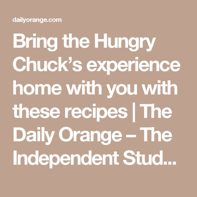 Bring the Hungry Chuck's experience home with you with these recipes | The Daily Orange – The Independent Student Newspaper of Syracuse, New York
