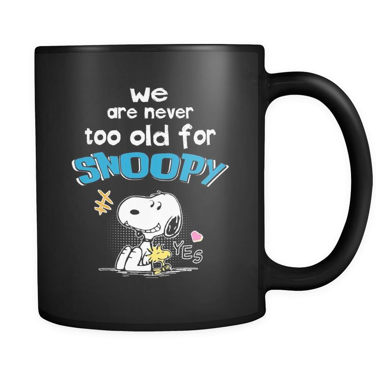 We Are Never Too Old For Snoopy Mug