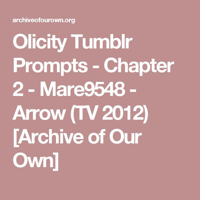 Olicity Tumblr Prompts - Chapter 2 - Mare9548 - Arrow (TV 2012) [Archive of Our Own]