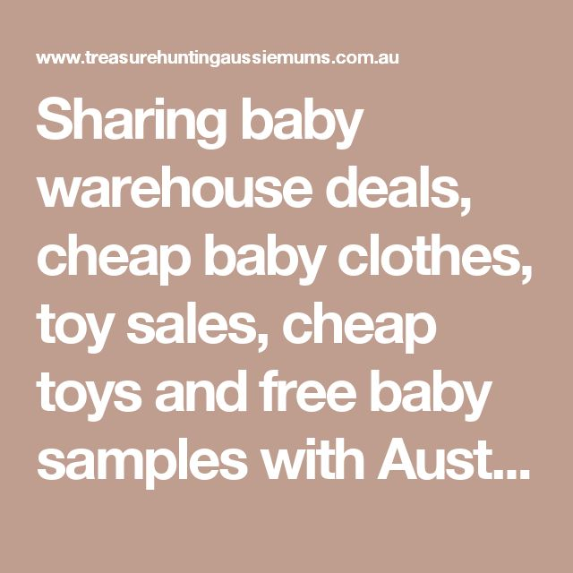 Sharing baby warehouse deals, cheap baby clothes, toy sales, cheap toys and free baby samples with Australian Mums!