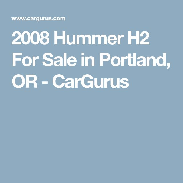 2008 Hummer H2 For Sale in Portland, OR - CarGurus