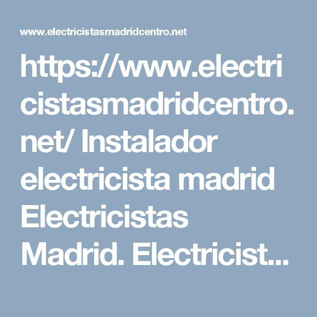 https://www.electricistasmadridcentro.net/   Instalador electricista madrid  Electricistas Madrid. Electricistas urgentes las 24 horas 365 dias. Boletines electricos, averías, reformas, Instalaciones nuevas.  #madrid, #electricidad, #instalador, #Instaladorelectricistamadrid, #Boletineselectricosenmadrid