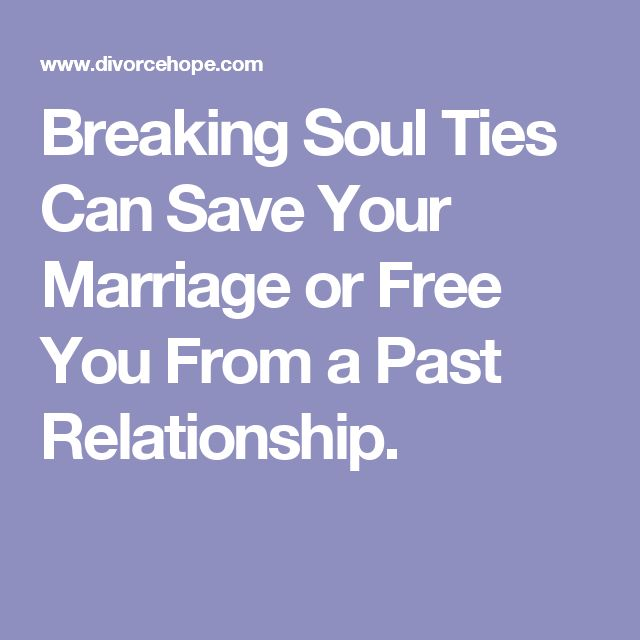 Breaking Soul Ties Can Save Your Marriage or Free You From a Past Relationship.