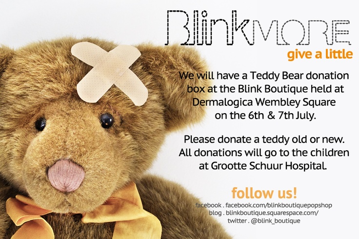Blink More is our give back project. At each Blink Boutique event we will support a different charity.  Our first project is to collect teddy bears for the children at the Grootte Schuur Hospital in Cape Town.