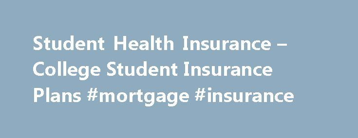 Student Health Insurance – College Student Insurance Plans #mortgage #insurance http://insurance.remmont.com/student-health-insurance-college-student-insurance-plans-mortgage-insurance/  #cheap health insurance # College Insurance Plans We have a range of plans available for college students who are currently studying at school in the USA: The STM plan for short term coverage under 1 year. The Health Access limited benefit longer term insurance plan International Student Insurance For study…