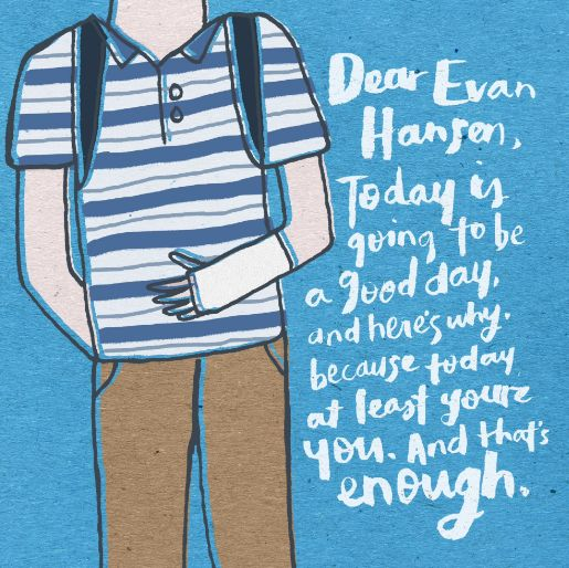 Dear Evan Hansen - It's been a while, and of course it took something...
